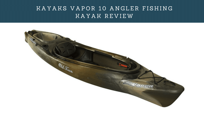 Kayaks Vapor 10 Angler Fishing Kayak Review