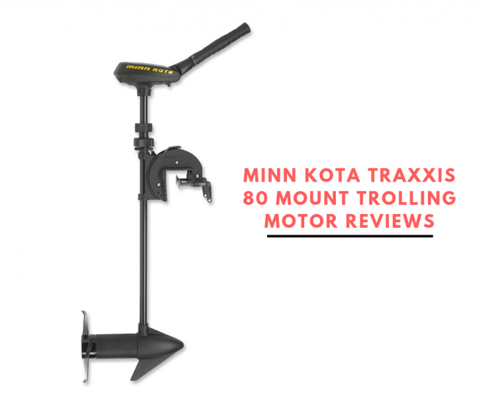 MINN KOTA TRAXXIS 80 MOUNT TROLLING MOTOR REVIEWS